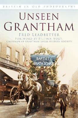 Unseen Grantham (Britain In Old Photographs)