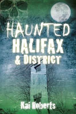 Haunted Halifax and District