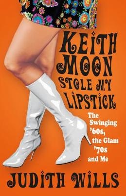 Keith Moon Stole My Lipstick: The Swinging '60s, the Glam '70s and Me