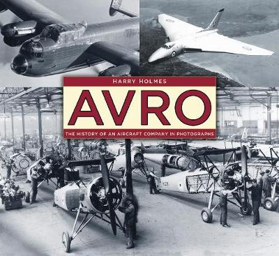 Avro: The History of an Aircraft Company in Photographs