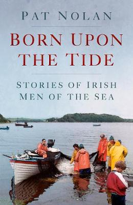 Born Upon the Tide: Stories of Irish Men of the Sea