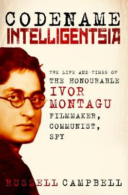 Codename Intelligentsia: The Life and Times of the Honourable Ivor Montagu, Filmmaker, Communist, Spy