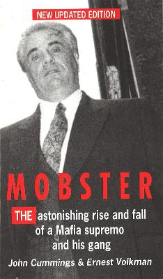 Mobster: The Astonishing Rise and Fall of a Mafia Supremo and His Gang