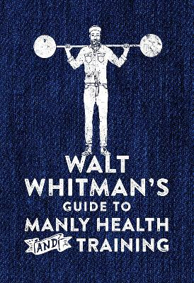 Walt Whitman's Guide to Manly Health...