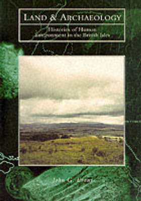Land and Archaeology: Histories of Human Environment in the British Isles