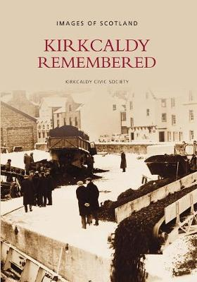 Kirkcaldy Remembered: Images of Scotland