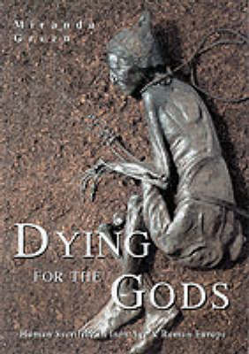 Dying for the Gods: Human Sacrifice in Iron Age and Roman Europe