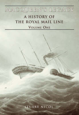 MacQueen's Legacy: v. 1: History of the Royal Mail Lines