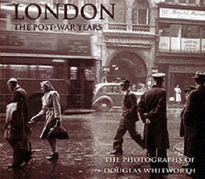 London: The Post-war Years - The Photographs of Douglas Whitworth