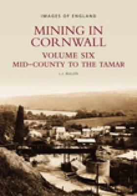 Mining in Cornwall Vol 6: Mid-County to the Tamar