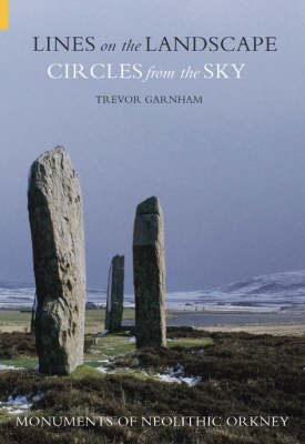 Lines on the Landscape, Circles from the Sky: Monuments of Neolithic Orkney