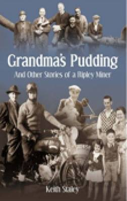 Grandma's Pudding And Other Stories of a Ripley Miner