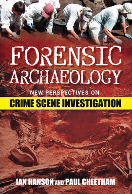 Forensic Archaeology: New Approaches to Crime Scene Investigation