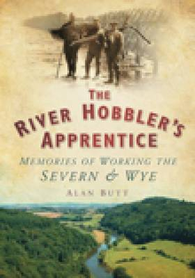 The River Hobbler's Apprentice: Memories of Working the Severn and Wye
