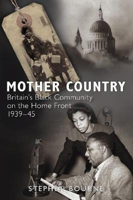 Mother Country: Britain's Black Community on the Home Front, 1939-45