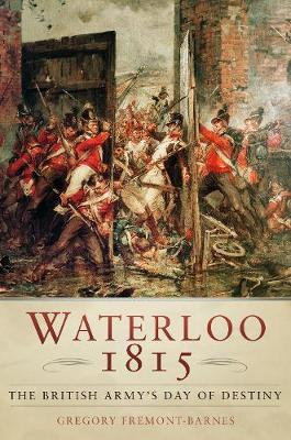 Waterloo 1815: The British Army's Day of Destiny