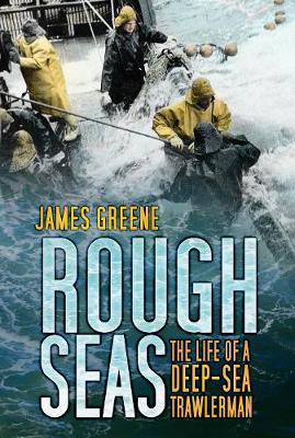 Rough Seas: The Life of a Deep-Sea Trawlerman