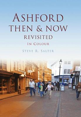 Ashford Then & Now Revisited