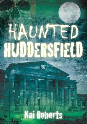 Haunted Huddersfield