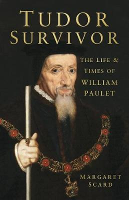 Tudor Survivor: The Life and Times of Courtier William Paulet