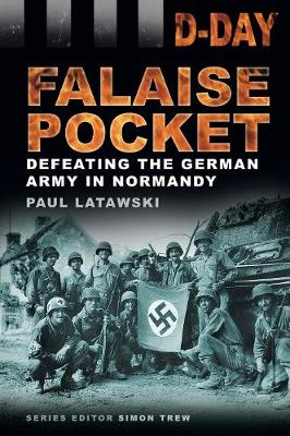 D-Day: Falaise Pocket: Defeating the German Army in Normandy