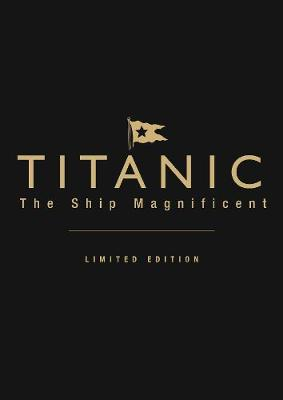 Titanic the Ship Magnificent (leatherbound limited edition): Volumes 1 & 2