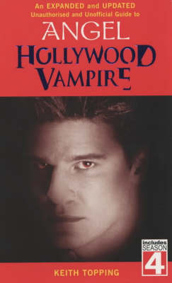 Hollywood Vampire: A Revised and Updated Unofficial and Unauthorised Guide to Angel