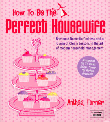 How To Be The Perfect Housewife: Lessons in the art of modern household management