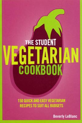 The Student Vegetarian Cookbook: 150 Quick and Easy Vegetarian Recipes to Suit All Budgets