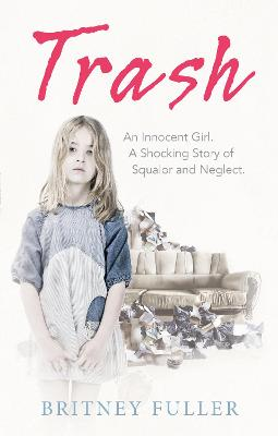 Trash: An Innocent Girl. A Shocking Story of Squalor and Neglect.