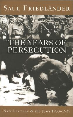 Nazi Germany And The Jews: The Years Of Persecution: 1933-1939