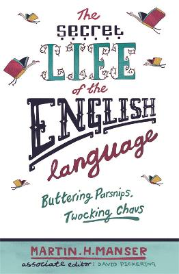 The Secret Life of the English Language: Buttering Parsnips and Twocking Chavs
