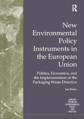 New Environmental Policy Instruments in the European Union: Politics, Economics and the Implementation of the Packaging Waste Directive