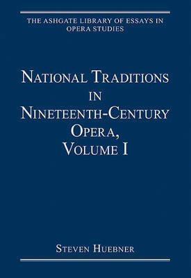 National Traditions in Nineteenth-Century Opera: Italy, France, England and the Americas: v. 1