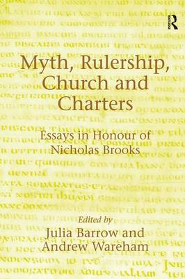 Myth, Rulership, Church and Charters: Essays in Honour of Nicholas Brooks