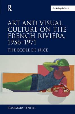 Art and Visual Culture on the French Riviera, 1956-1971: The Ecole de Nice
