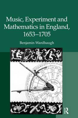 Music, Experiment and Mathematics in England, 1653-1705