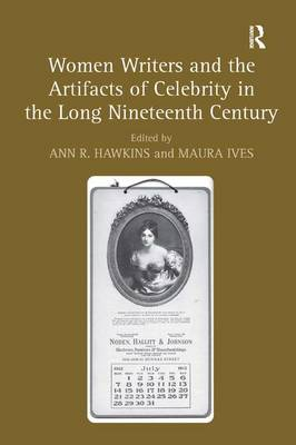 Women Writers and the Artifacts of Celebrity in the Long Nineteenth Century