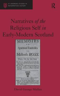 Narratives of the Religious Self in Early - Modern Scotland