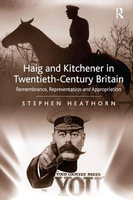 Haig and Kitchener in Twentieth-Century Britain: Remembrance, Representation and Appropriation
