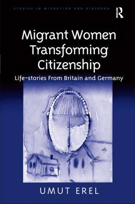Migrant Women Transforming Citizenship: Life Stories from Britain and Germany