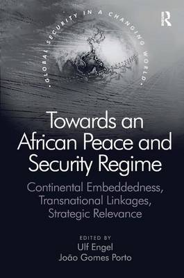Towards an African Peace and Security Regime: Continental Embeddedness, Transnational Linkages, Strategic Relevance