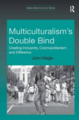 Multiculturalism's Double-Bind: Creating Inclusivity, Cosmopolitanism and Difference