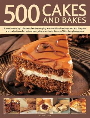 500 Cakes And Bakes: A Mouth-watering Collection of Recipes Ranging from Traditional Teatime Treats and Fun Party and Celebration Cakes to Luxurious Gateaux and Tarts