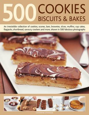 500 Cookies, Biscuits & Bakes: An Irresistible Collection of Cookies, Scones, Bars, Brownies, Slices, Muffins, Shortbreads, Cupcakes, Flapjacks, Crackers, Meringues, and More