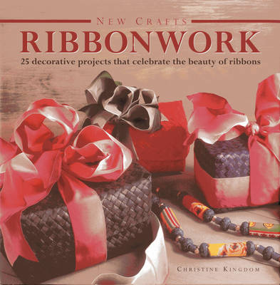 New Crafts: Ribbonwork: 25 Decorative Projects That Celebrate the Beauty of Ribbonwork