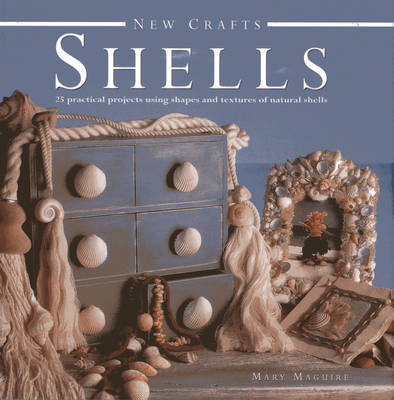 New Crafts: Shells: 25 Practical Projects Using Shapes and Textures of Natural Shells