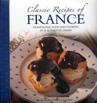 Classic Recipes of France: The Best Traditional Food and Cooking in 25 Authentic Dishes