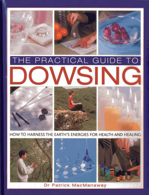 The Practical Guide to Dowsing: How to Harness the Earth's Energies for Health and Healing