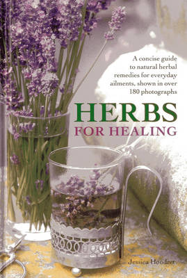 Herbs for Healing: A Concise Guide to Natural Herbal Remedies for Everyday Ailments